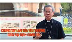 CHUNG TAY LAN TỎA YÊU THƯƠNG GIỮA ĐẠI DỊCH COVID-19