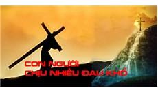 CON NGƯỜI CHỊU NHIỀU ĐAU KHỔ